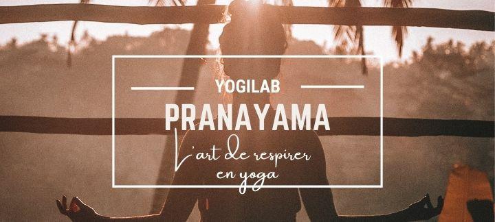 Pranayamas : l'art de respirer en yoga